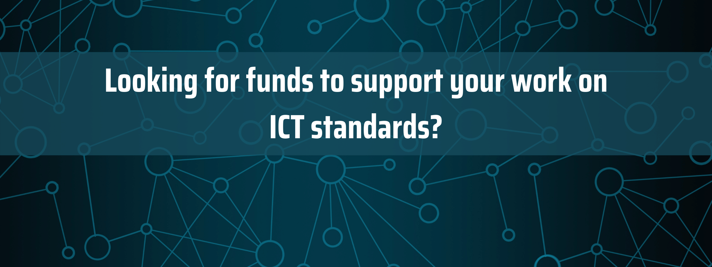 Looking for funds to support your work on ICT standards?